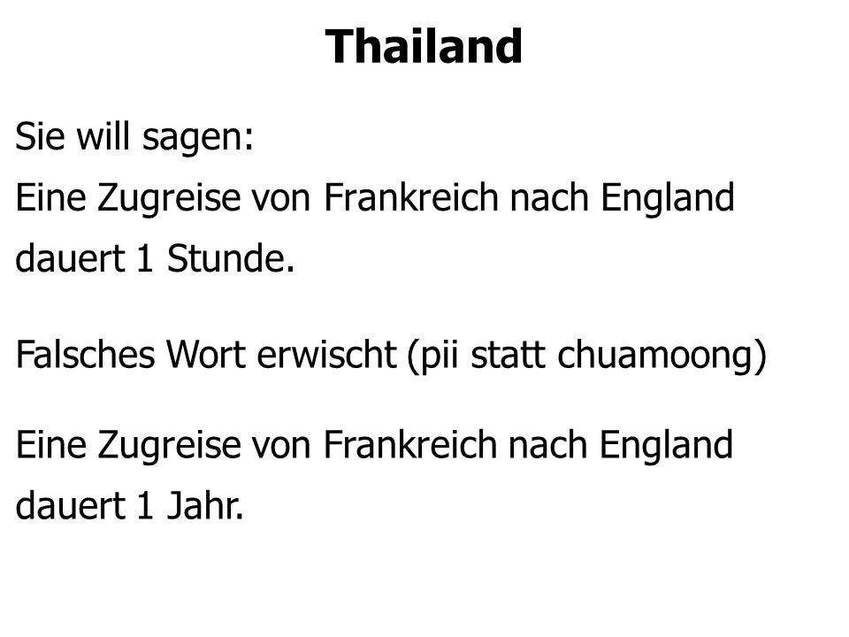 Thailand Sie will sagen: Eine Zugreise von Frankreich nach England dauert 1 Stunde.