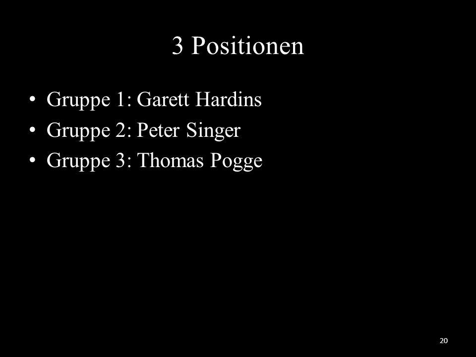 3 Positionen Gruppe 1: Garett Hardins Gruppe 2: Peter Singer Gruppe 3: Thomas Pogge 20