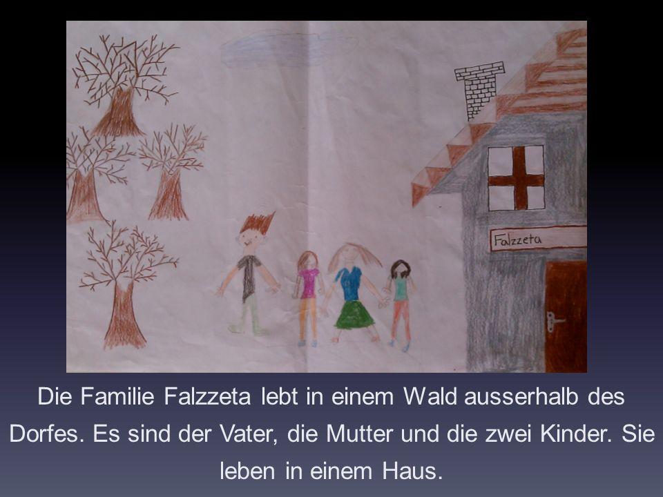 Die Familie Falzzeta lebt in einem Wald ausserhalb des Dorfes.