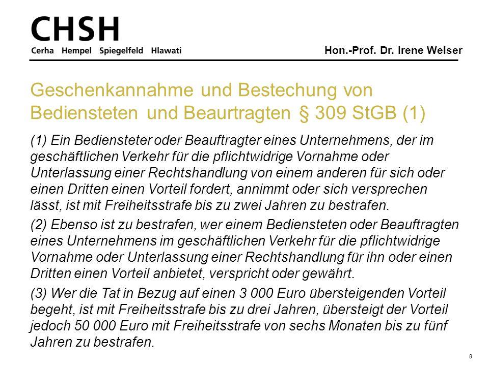 Hon.-Prof. Dr. Irene Welser 8 Geschenkannahme und Bestechung von Bediensteten und Beaurtragten § 309 StGB (1) (1) Ein Bediensteter oder Beauftragter e