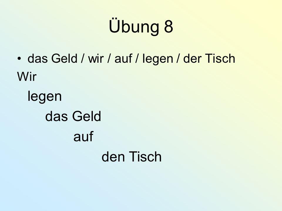 Übung 8 Tanja / stehen / möchten / ihr / Mutter / neben Tanja möchte neben ihrer Mutter stehen.