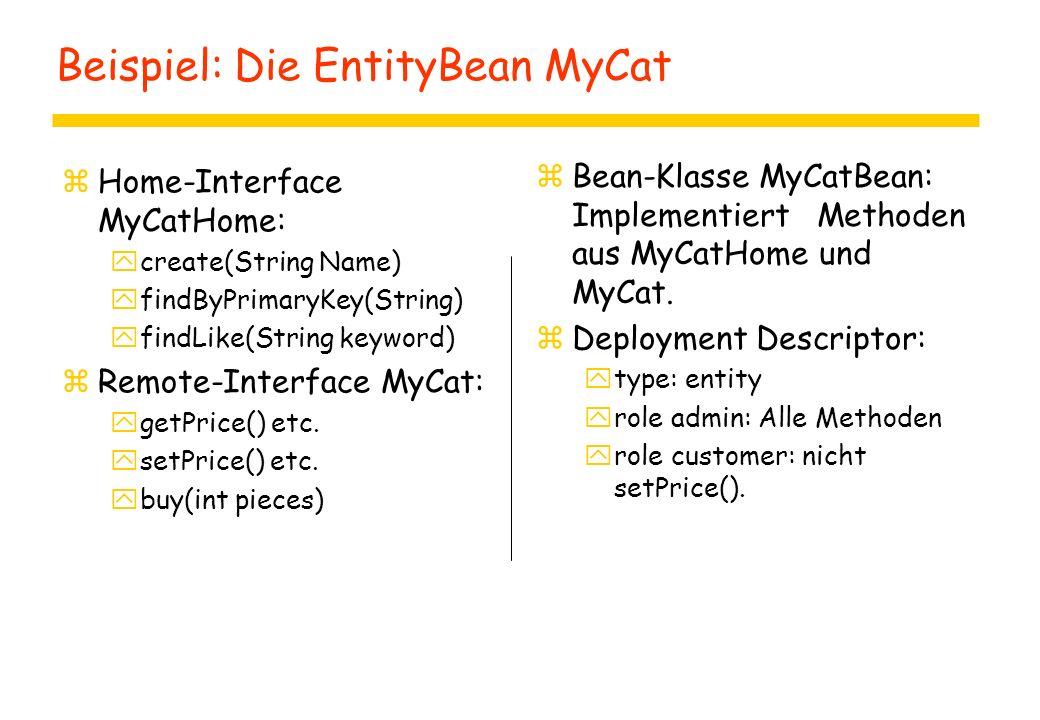 Beispiel: Die EntityBean MyCat zHome-Interface MyCatHome: ycreate(String Name) yfindByPrimaryKey(String) yfindLike(String keyword) zRemote-Interface M