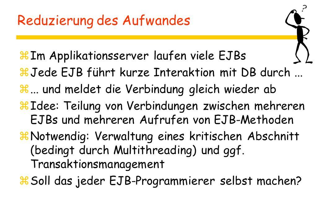Reduzierung des Aufwandes zIm Applikationsserver laufen viele EJBs zJede EJB führt kurze Interaktion mit DB durch... z... und meldet die Verbindung gl