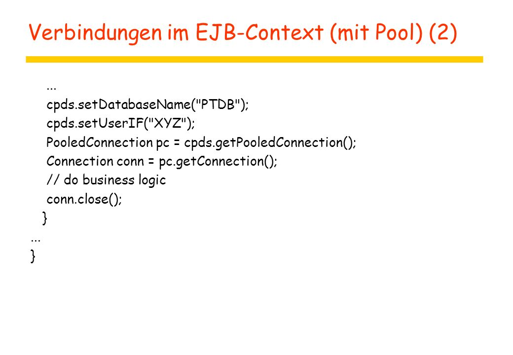 Verbindungen im EJB-Context (mit Pool) (2)... cpds.setDatabaseName(