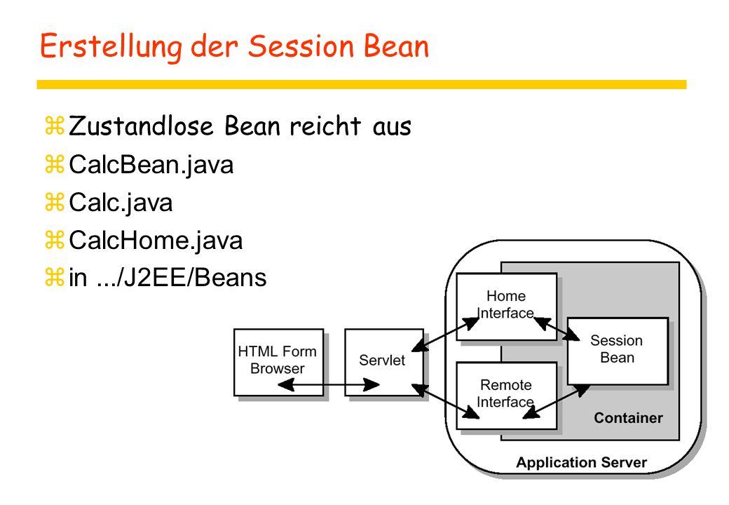 Erstellung der Session Bean zZustandlose Bean reicht aus  CalcBean.java  Calc.java  CalcHome.java  in.../J2EE/Beans