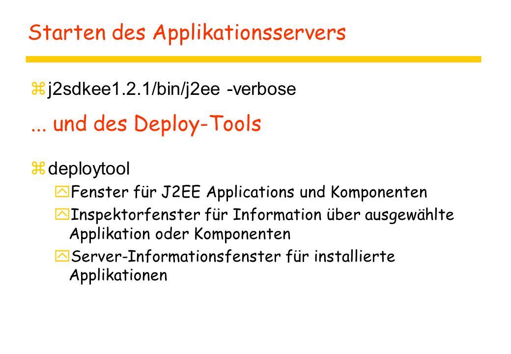 Starten des Applikationsservers  j2sdkee1.2.1/bin/j2ee -verbose  deploytool yFenster für J2EE Applications und Komponenten yInspektorfenster für Information über ausgewählte Applikation oder Komponenten yServer-Informationsfenster für installierte Applikationen...
