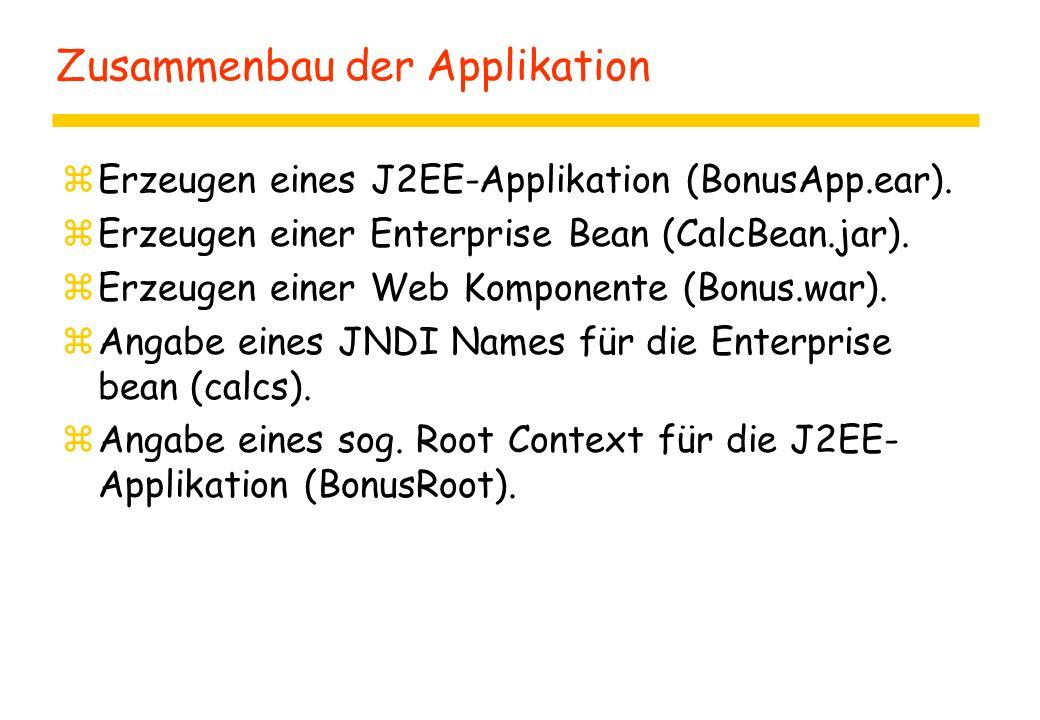 Zusammenbau der Applikation zErzeugen eines J2EE-Applikation (BonusApp.ear). zErzeugen einer Enterprise Bean (CalcBean.jar). zErzeugen einer Web Kompo