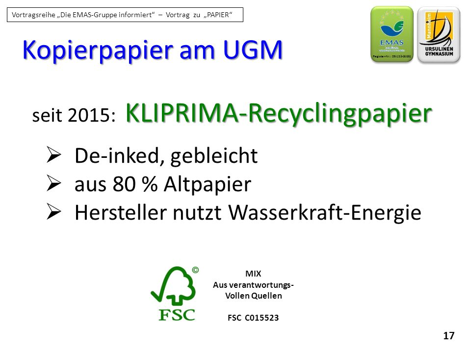 "17 Register-Nr.: DE-153-00092 Vortragsreihe ""Die EMAS-Gruppe informiert"" – Vortrag zu ""PAPIER"" Kopierpapier am UGM KLIPRIMA-Recyclingpapier seit 2015:"