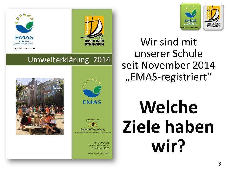 """Wir sind mit unserer Schule seit November 2014 """"EMAS-registriert"""" Welche Ziele haben wir? 3 Register-Nr.: DE-153-00092"""