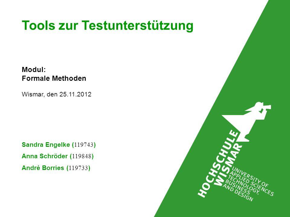 Tools zur Testunterstützung Modul: Formale Methoden Sandra Engelke ( 119743 ) Anna Schröder ( 119848 ) André Borries ( 119733 ) Wismar, den 25.11.2012