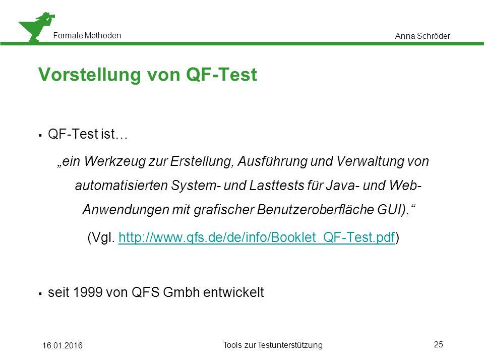 """Formale Methoden 25 Vorstellung von QF-Test  QF-Test ist… """"ein Werkzeug zur Erstellung, Ausführung und Verwaltung von automatisierten System- und Lasttests für Java- und Web- Anwendungen mit grafischer Benutzeroberfläche GUI). (Vgl."""
