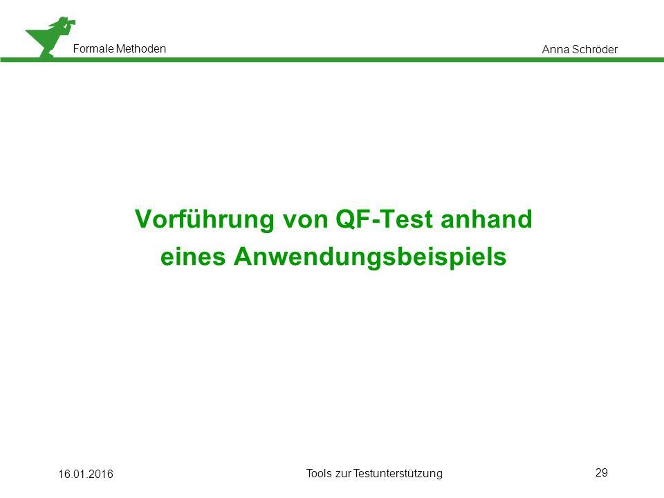 Formale Methoden 29 Vorführung von QF-Test anhand eines Anwendungsbeispiels 16.01.2016 Tools zur Testunterstützung Anna Schröder
