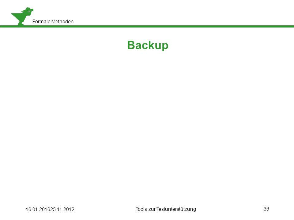 Formale Methoden Backup 16.01.201625.11.2012 Tools zur Testunterstützung 36