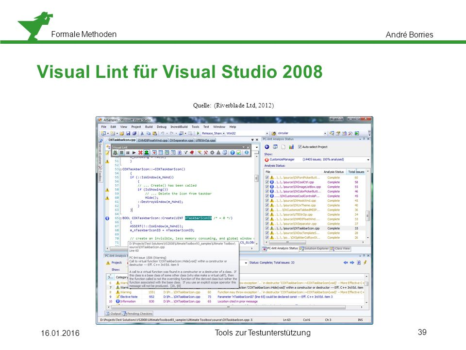 Formale Methoden 39 16.01.2016 Tools zur Testunterstützung Visual Lint für Visual Studio 2008 André Borries Quelle: (Riverblade Ltd, 2012)