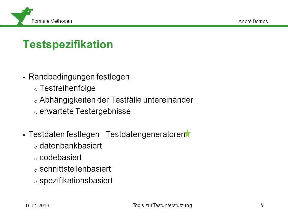 Formale Methoden 40 16.01.2016 Tools zur Testunterstützung Regression André Borries Quelle: in Anlehnung an (Bauhaus-Universität Weimar, 2012)