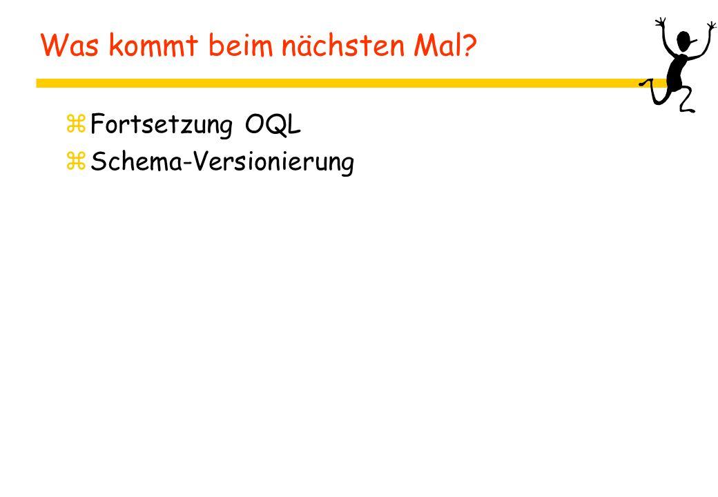 Was kommt beim nächsten Mal? zFortsetzung OQL zSchema-Versionierung