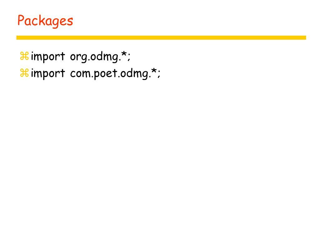Packages zimport org.odmg.*; zimport com.poet.odmg.*;