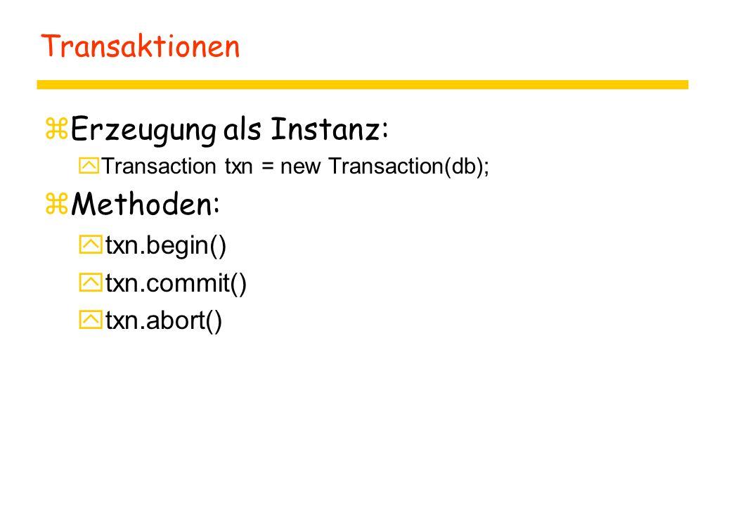 Transaktionen  Erzeugung als Instanz:  Transaction txn = new Transaction(db); zMethoden:  txn.begin()  txn.commit()  txn.abort()