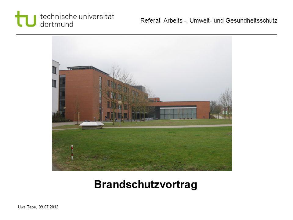 Uwe Tepe, 09.07.2012 Referat Arbeits -, Umwelt- und Gesundheitsschutz Brandschutzvortrag
