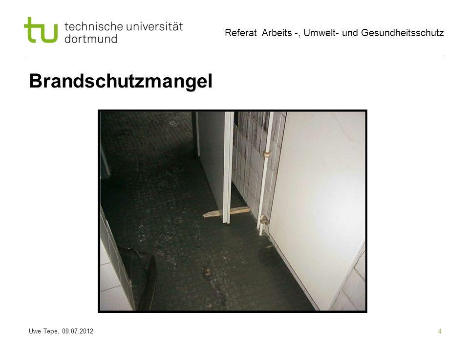 Uwe Tepe, 09.07.2012 Referat Arbeits -, Umwelt- und Gesundheitsschutz Brandschutzmangel 4