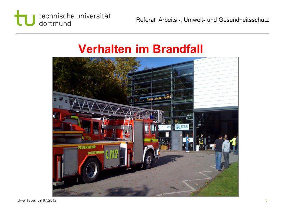 Uwe Tepe, 09.07.2012 Referat Arbeits -, Umwelt- und Gesundheitsschutz 8 Verhalten im Brandfall