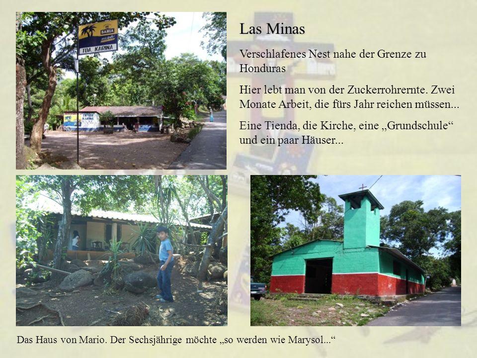 Las Minas Verschlafenes Nest nahe der Grenze zu Honduras Hier lebt man von der Zuckerrohrernte.