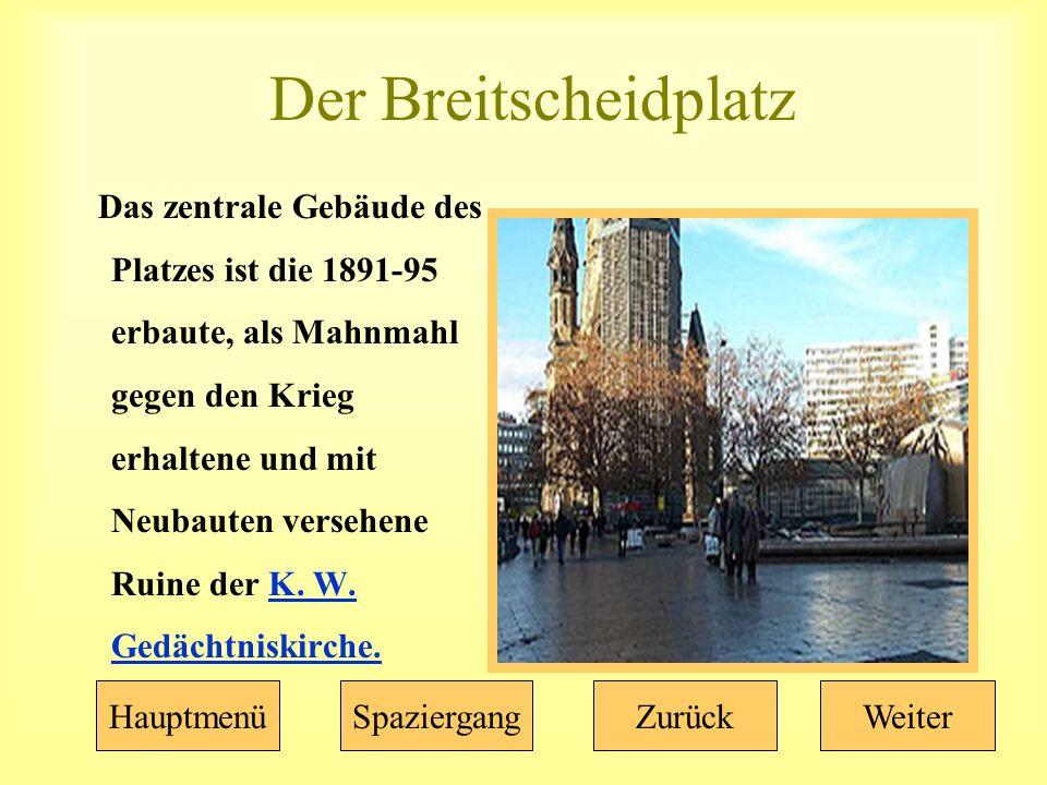 Der Breitscheidplatz Das zentrale Gebäude des Platzes ist die 1891-95 erbaute, als Mahnmahl gegen den Krieg erhaltene und mit Neubauten versehene Ruine der K.