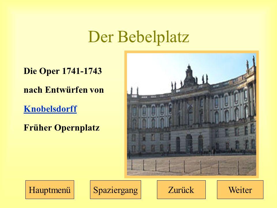 Der Bebelplatz Die Oper 1741-1743 nach Entwürfen von Knobelsdorff Früher Opernplatz HauptmenüSpaziergangZurückWeiter