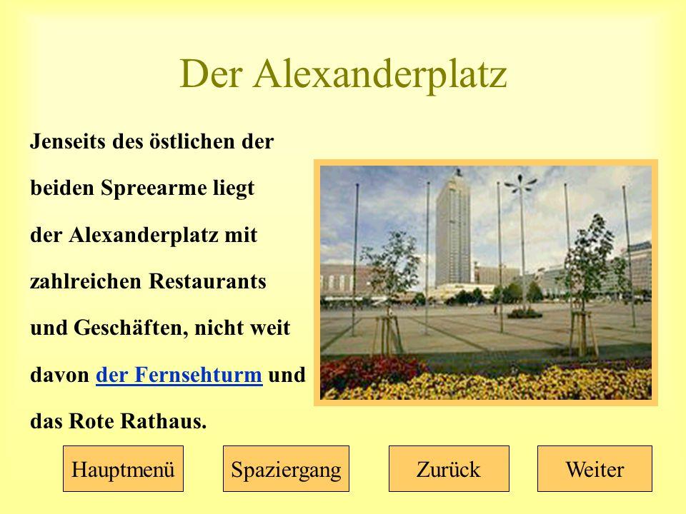 Der Alexanderplatz Jenseits des östlichen der beiden Spreearme liegt der Alexanderplatz mit zahlreichen Restaurants und Geschäften, nicht weit davon der Fernsehturm undder Fernsehturm das Rote Rathaus.