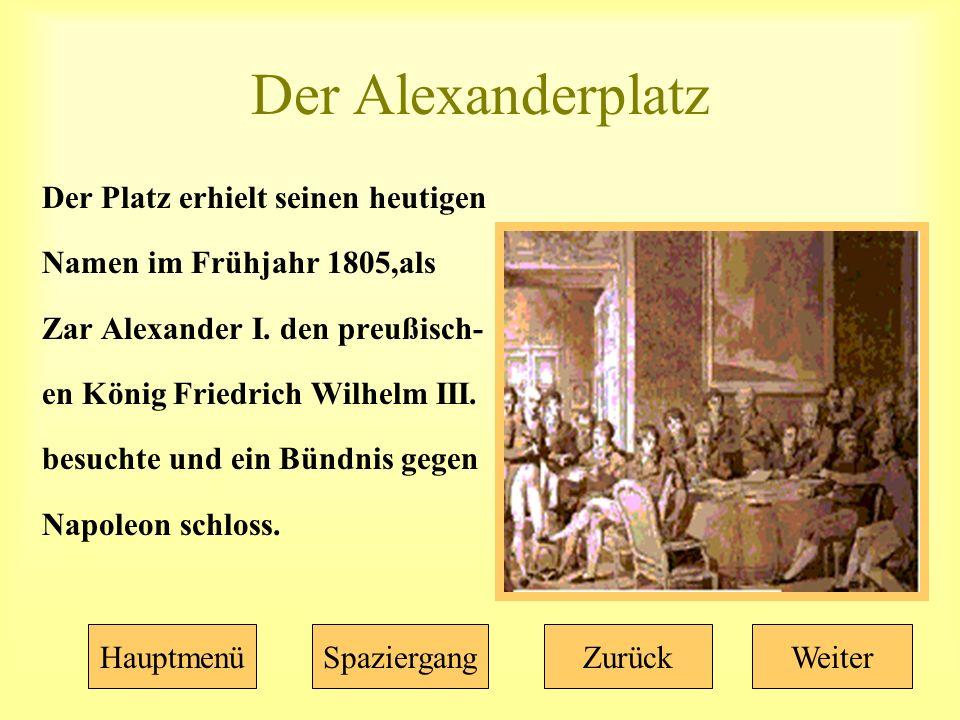 Der Alexanderplatz Der Platz erhielt seinen heutigen Namen im Frühjahr 1805,als Zar Alexander I.