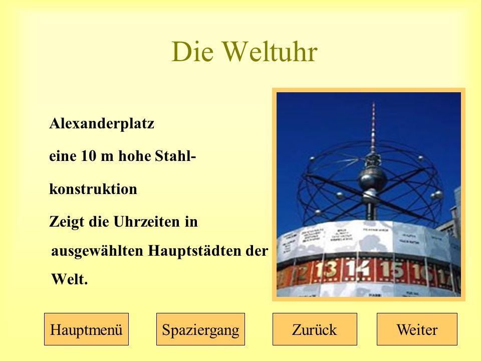 Die Weltuhr Alexanderplatz eine 10 m hohe Stahl- konstruktion Zeigt die Uhrzeiten in ausgewählten Hauptstädten der Welt.