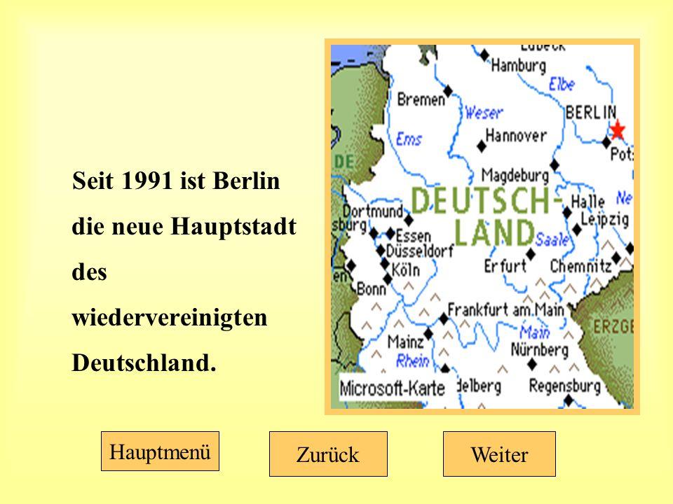 Seit 1991 ist Berlin die neue Hauptstadt des wiedervereinigten Deutschland. Hauptmenü WeiterZurück