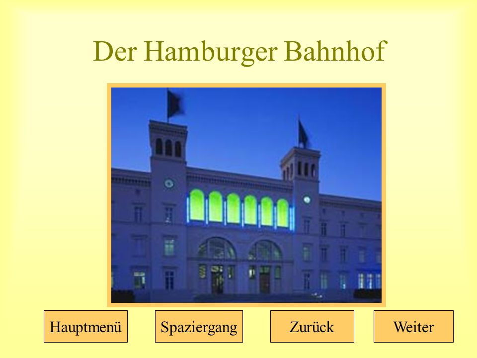 Der Hamburger Bahnhof HauptmenüSpaziergangZurückWeiter