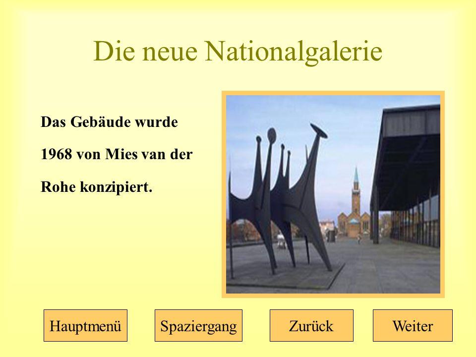Die neue Nationalgalerie Das Gebäude wurde 1968 von Mies van der Rohe konzipiert.