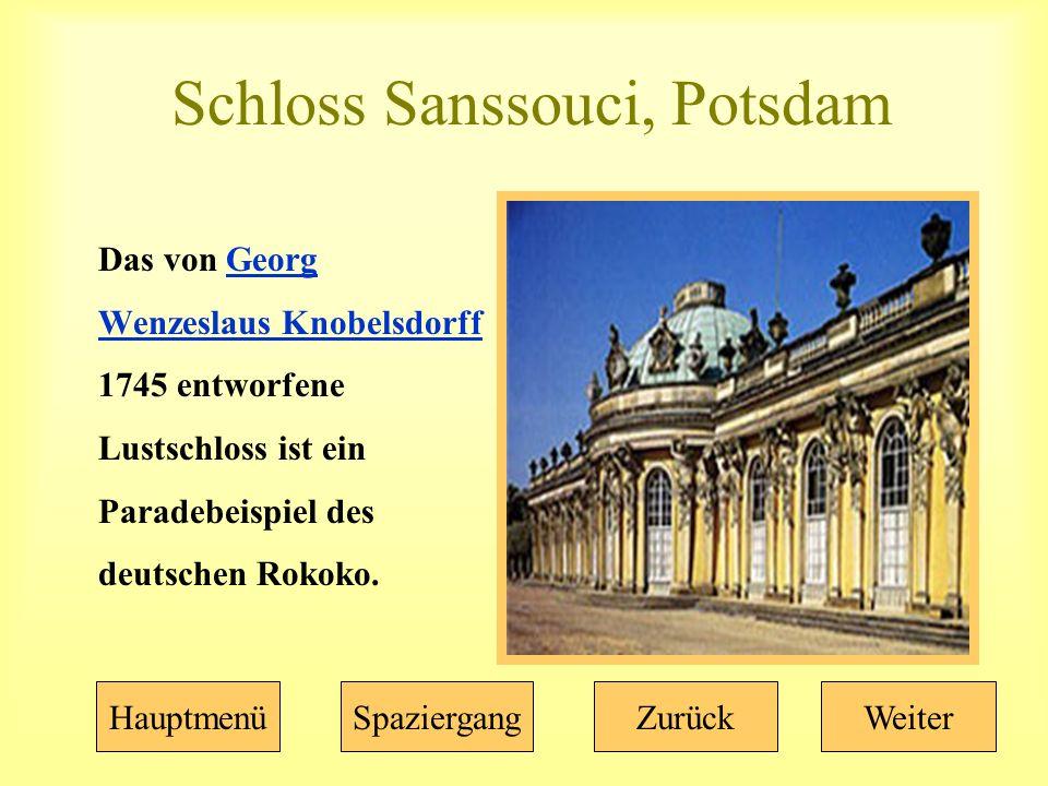 Schloss Sanssouci, Potsdam Das von Georg Wenzeslaus Knobelsdorff 1745 entworfene Lustschloss ist ein Paradebeispiel des deutschen Rokoko.Georg Wenzeslaus Knobelsdorff HauptmenüSpaziergangZurückWeiter
