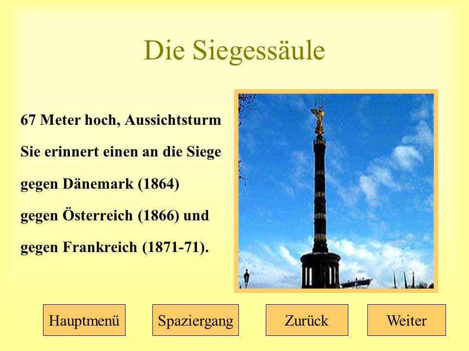 Die Siegessäule 67 Meter hoch, Aussichtsturm Sie erinnert einen an die Siege gegen Dänemark (1864) gegen Österreich (1866) und gegen Frankreich (1871-71).