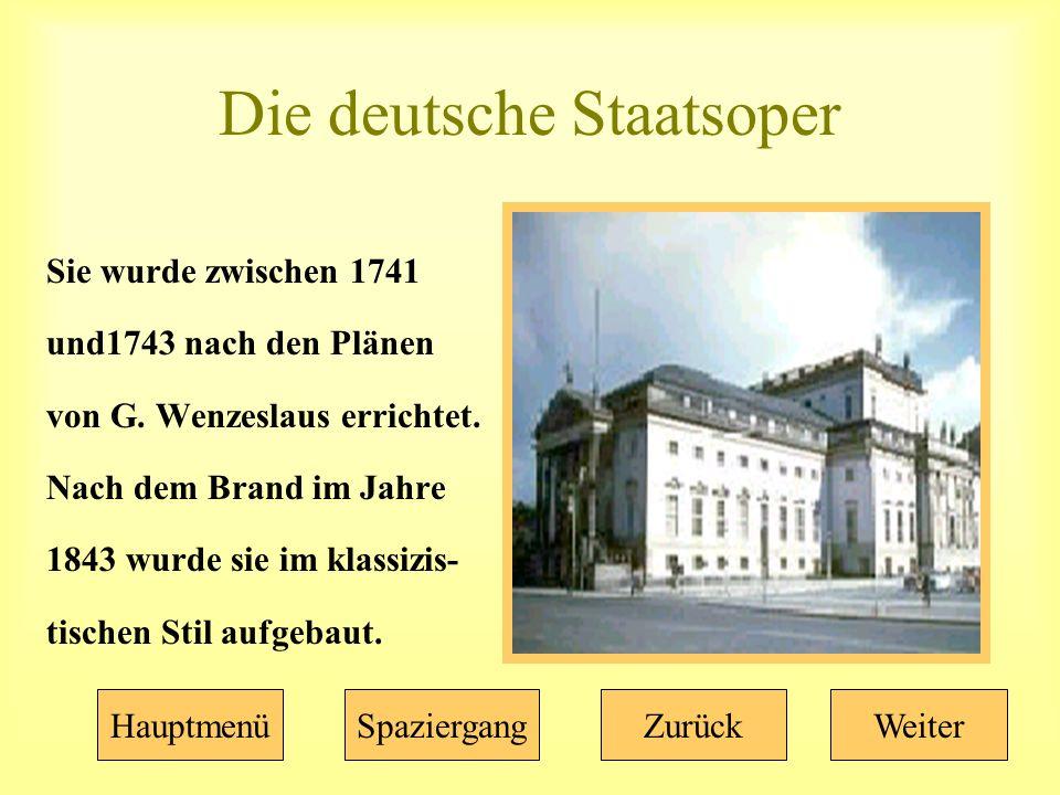 Die deutsche Staatsoper Sie wurde zwischen 1741 und1743 nach den Plänen von G.