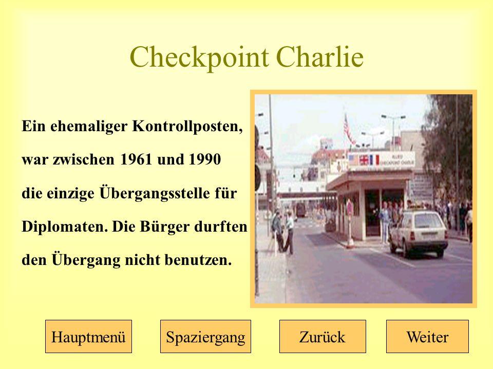 Checkpoint Charlie Ein ehemaliger Kontrollposten, war zwischen 1961 und 1990 die einzige Übergangsstelle für Diplomaten.