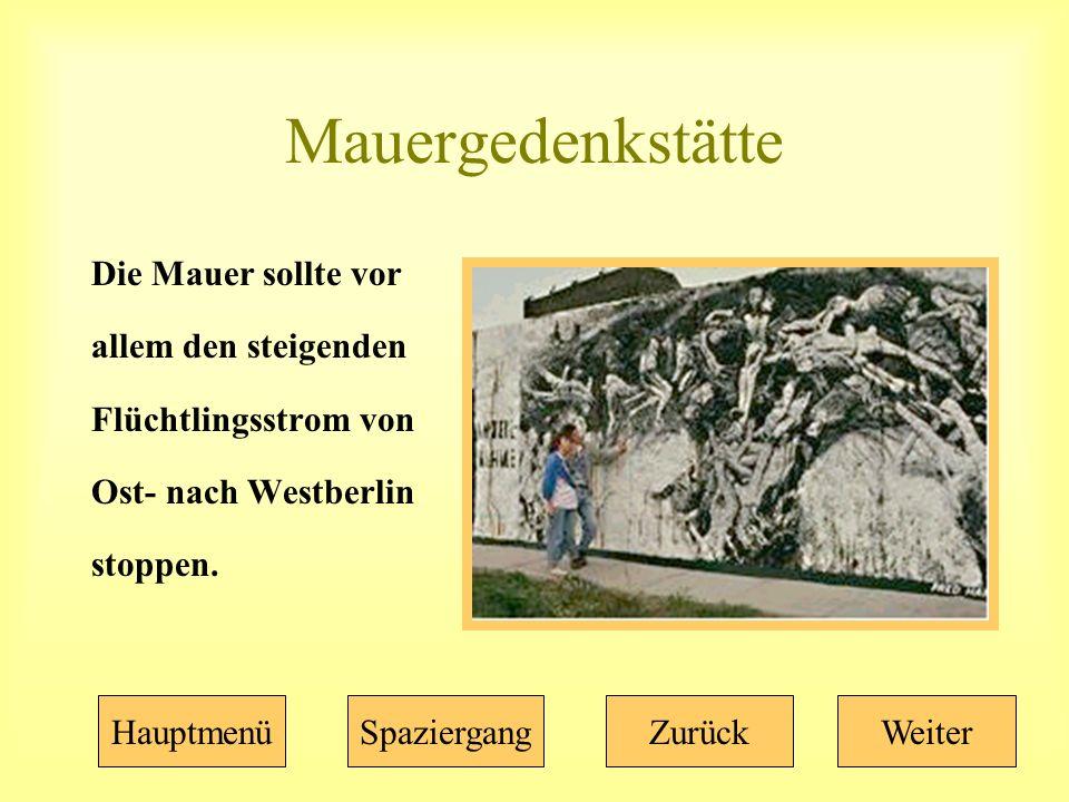 Mauergedenkstätte Die Mauer sollte vor allem den steigenden Flüchtlingsstrom von Ost- nach Westberlin stoppen.