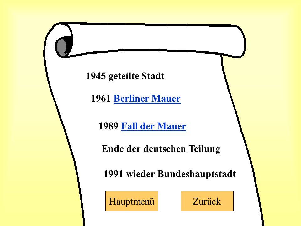 1945 geteilte Stadt 1961 Berliner MauerBerliner Mauer 1989 Fall der MauerFall der Mauer Ende der deutschen Teilung 1991 wieder Bundeshauptstadt HauptmenüZurück