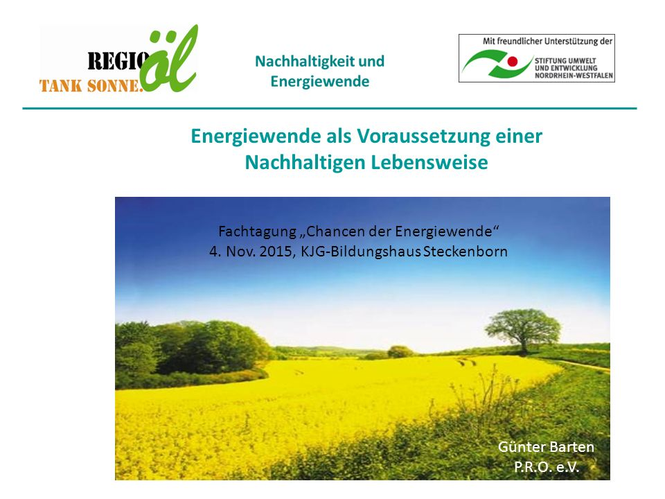Energiewende als Voraussetzung einer Nachhaltigen Lebensweise Günter Barten P.R.O.