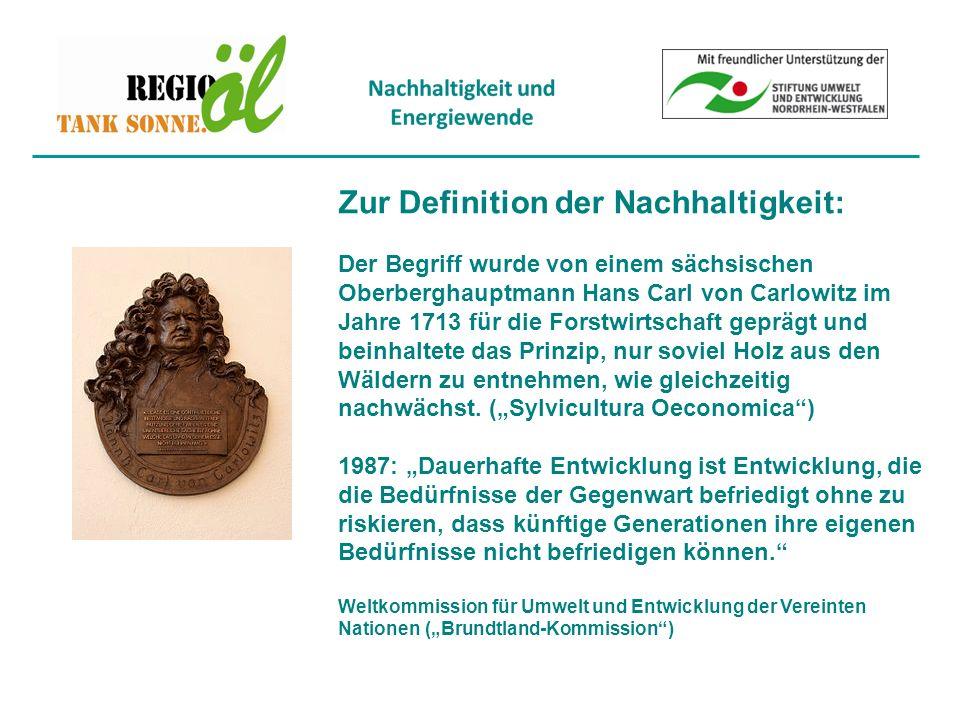 Zur Definition der Nachhaltigkeit: Der Begriff wurde von einem sächsischen Oberberghauptmann Hans Carl von Carlowitz im Jahre 1713 für die Forstwirtschaft geprägt und beinhaltete das Prinzip, nur soviel Holz aus den Wäldern zu entnehmen, wie gleichzeitig nachwächst.