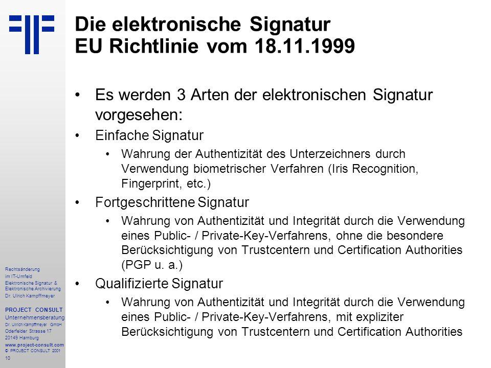10 Rechtsänderung im IT-Umfeld Elektronische Signatur & Elektronische Archivierung Dr. Ulrich Kampffmeyer PROJECT CONSULT Unternehmensberatung Dr. Ulr