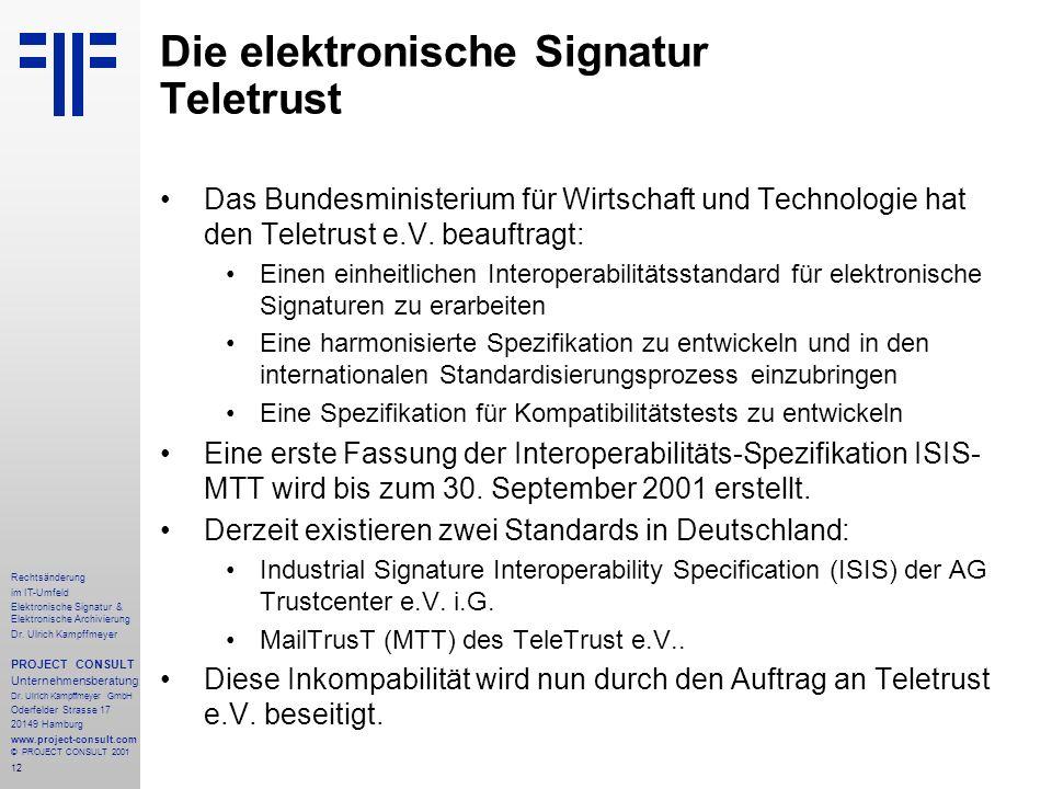12 Rechtsänderung im IT-Umfeld Elektronische Signatur & Elektronische Archivierung Dr. Ulrich Kampffmeyer PROJECT CONSULT Unternehmensberatung Dr. Ulr