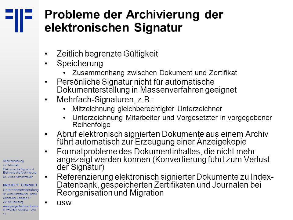 13 Rechtsänderung im IT-Umfeld Elektronische Signatur & Elektronische Archivierung Dr. Ulrich Kampffmeyer PROJECT CONSULT Unternehmensberatung Dr. Ulr