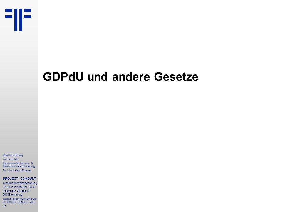 15 Rechtsänderung im IT-Umfeld Elektronische Signatur & Elektronische Archivierung Dr. Ulrich Kampffmeyer PROJECT CONSULT Unternehmensberatung Dr. Ulr