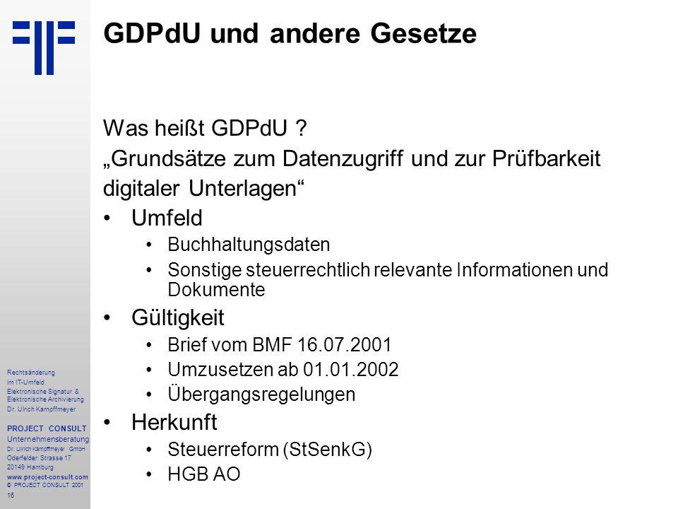 16 Rechtsänderung im IT-Umfeld Elektronische Signatur & Elektronische Archivierung Dr. Ulrich Kampffmeyer PROJECT CONSULT Unternehmensberatung Dr. Ulr