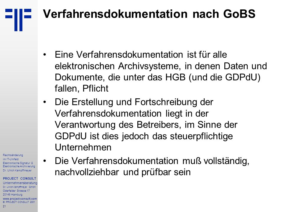 21 Rechtsänderung im IT-Umfeld Elektronische Signatur & Elektronische Archivierung Dr. Ulrich Kampffmeyer PROJECT CONSULT Unternehmensberatung Dr. Ulr