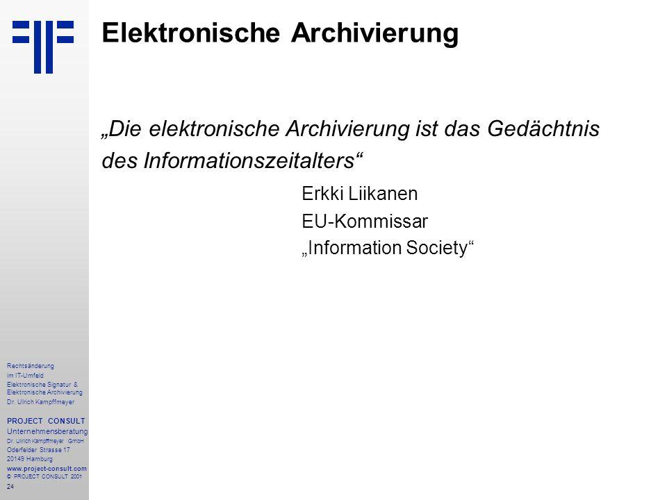 24 Rechtsänderung im IT-Umfeld Elektronische Signatur & Elektronische Archivierung Dr. Ulrich Kampffmeyer PROJECT CONSULT Unternehmensberatung Dr. Ulr