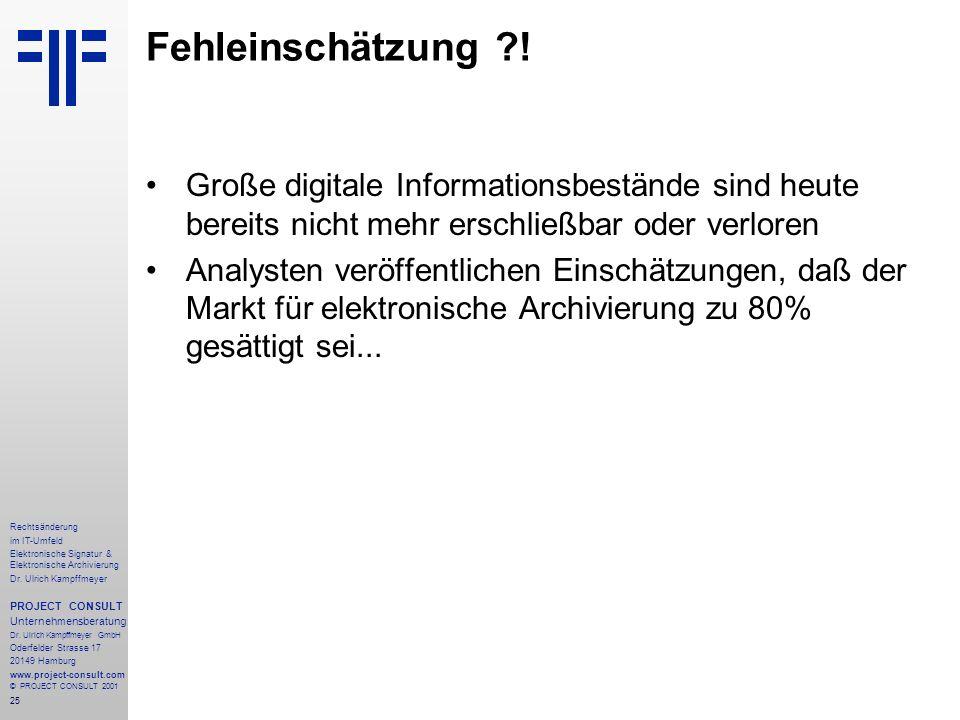 25 Rechtsänderung im IT-Umfeld Elektronische Signatur & Elektronische Archivierung Dr. Ulrich Kampffmeyer PROJECT CONSULT Unternehmensberatung Dr. Ulr